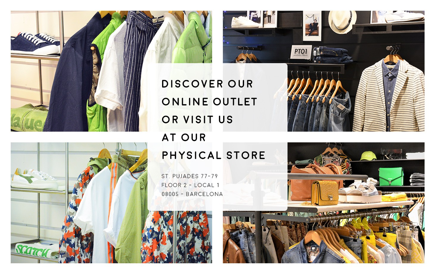 Discover our online outlet or visit us in our physical store